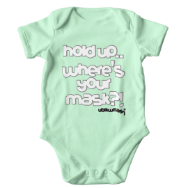 Hold Up! Where's Your Mask?! U7 Baby Onesie